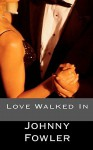 Love Walked in - Johnny Fowler