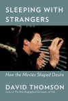 Sleeping with Strangers: How the Movies Shaped Desire - David Thomson