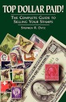 Top Dollar Paid!: The Complete Guide to Selling Your Stamps - Stephen R. Datz