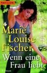 Wenn eine Frau liebt - Marie Louise Fischer