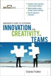 The Manager's Guide to Fostering Innovation and Creativity in Teams - Charles Prather