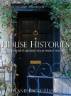House Histories: The Secrets Behind Your Front Door - Melanie Backe-Hansen
