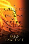 A Collection of Emotional and Rhythmic Poetry - Brian Lawrence