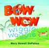 Bow-wow Wiggle-Waggle - Mary Newell DePalma
