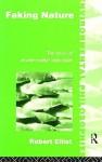 Faking Nature: The Ethics of Environmental Restoration - Robert Elliott, Elliot Robert