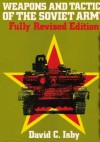 Weapons And Tactics Of The Soviet Army (Fully Revised Edition) - David Isby