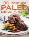30-Minute Paleo Meals: Over 100 Quick-Fix, Gluten-Free Recipes - Melissa Petitto