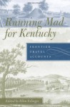 Running Mad for Kentucky: Frontier Travel Accounts - Ellen Eslinger