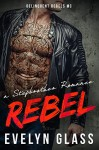 Rebel - A Stepbrother Romance: Delinquent Rebels MC - Evelyn Glass