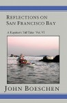Reflections on San Francisco Bay: A Kayaker' Tall Tales - John Boeschen