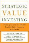 Strategic Value Investing: Practical Techniques of Leading Value Investors - Stephen Horan, Robert Johnson, Thomas Robinson