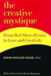 The Creative Mystique: From Red Shoes Frenzy To Love And Creativity - Susan Kavaler-Adler
