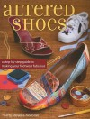 Altered Shoes: A Step-By-Step Guide to Making Your Footwear Fabulous - Marty Stevens-Heebner