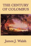 The Century of Colombus - James Joseph Walsh