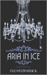 Aria in Ice - Flo Fitzpatrick