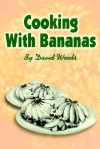 Cooking with Bananas - David Woods