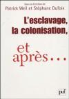 L'esclavage, la colonisation, et après… France, Etats-Unis, Grande-Bretagne - Patrick Weil, Stephane Dufoix