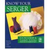 Know Your Serger (Creative Machine Arts Series) - Naomi Baker, Tammy Young