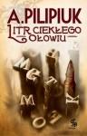 Litr Ciekłego Ołowiu - Andrzej Pilipiuk