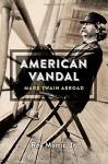American Vandal: Mark Twain Abroad - Roy Morris Jr.