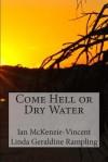 Come Hell or Dry Water - Ian Mckenzie-Vincent, Linda Geraldine Rampling