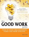 The Good Work Guide: How to Make Organizations Fairer and More Effective - Nick Isles