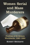 Women Serial And Mass Murderers: A Worldwide Reference, 1580 Through 1990 - Kerry Segrave