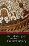 The Turks in Egypt and Their Cultural Legacy - Ekmeleddin Ihsanoglu, Humphrey Davies