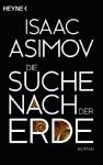 Die Suche nach der Erde: Roman (Roboter und Foundation - der Zyklus 12) - Isaac Asimov, Horst Pukallus