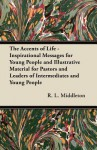 The Accents of Life - Inspirational Messages for Young People and Illustrative Material for Pastors and Leaders of Intermediates and Young People - Archibald Williams