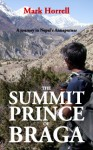 The Summit Prince of Braga: A journey in Nepal's Annapurnas (Footsteps on the Mountain travel diaries) - Mark Horrell