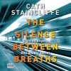 The Silence Between Breaths - Cath Staincliffe, David Thorpe, Isis Publishing Ltd