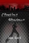 Chasing Shadows - John Baird