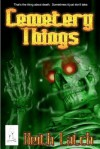 Cemetery Things (paperback) - Keith Latch