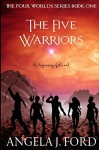 The Five Warriors (The Four Worlds Series Book 1) - Angela J. Ford