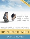 The Insider's Guide to Obamacare's Open Enrollment (2015-2016): A step-by-step guide to finding health insurance - Louise Norris