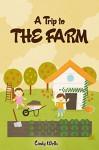 Farm: A Trip to the Farm - Cindy Wells