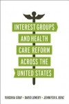 Interest Groups and Health Care Reform Across the United States - Virginia Gray, David Lowery, Jennifer K Benz