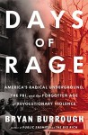 Days of Rage: America's Radical Underground, the FBI, and the Forgotten Age of Revolutionary Violence - Bryan Burrough