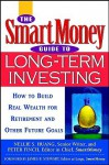 The Smartmoney Guide to Long-Term Investing: How to Build Real Wealth for Retirement and Other Future Goals - Nellie S. Huang, Peter Finch
