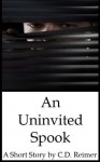 The Uninvited Spook - C.D. Reimer