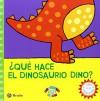 ¿Qué hace el dinosaurio Dino? / What does the dinosaur Dino? (Spanish Edition) - Vv. aa., Jo Lodge, Bárbara Fernández