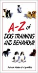 The A-Z of Dog Training and Behavioural Problems - Patrick Holden, Kay White