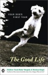 The Good Life: Your Dog's First Year - Mordecai Siegal