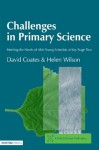 Challenges in Primary Science: Meeting the Needs of Able Young Scientists at Key Stage Two (NACE/Fulton Publication) - David Coates, Helen Wilson