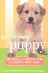 You and Your Puppy: Training and Health Care for Your Puppy's First Year - James DeBitetto, Sarah Hodgson