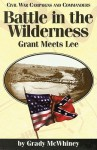 Battle in the Wilderness: Grant Meets Lee - Grady McWhiney