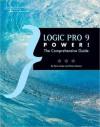 Logic Pro 9 Power!: The Comprehensive Guide - Kevin Anker, Orren Merton