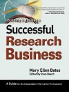 Building & Running a Successful Research Business: A Guide for the Independent Information Professional - Mary Ellen Bates, Reva Basch