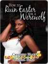 How to Ruin Easter for a Werewolf - Crymsyn Hart, Dahlia Rose